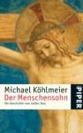 Der Menschensohn: Die Geschichte vom Leiden Jesu - Michael Köhlmeier