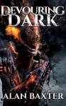 Devouring Dark - Alan Baxter, Anthony Rivera