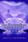 The Sleepwalkers Below the Hill - Arelo C. Sederberg