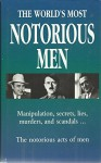 The World's Most Notorious Men: Manipulation, Secrets, Lies, Murders and Scandals... - Inc. Book Sales