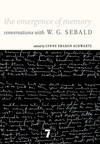 The Emergence of Memory: Conversations with W.G. Sebald - Sebald W.G.