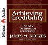 Achieving Credibility: The Key to Effective Leadership (Audio) - James M. Kouzes