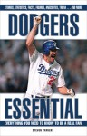 Dodgers Essential: Everything You Need to Know to Be a Real Fan - Steven Travers