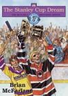 Stanley Cup Dream - Brian McFarlane