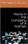 Alone in the Company of a Woman - Michael D Scott