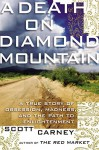 A Death on Diamond Mountain: A True Story of Obsession, Madness, and the Path to Enlightenment - Scott Carney