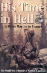 His Time in Hell: A Texas Marine in France: The World War I Memoir of Warren R. Jackson - Warren R. Jackson, George B. Clark