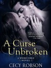 A Curse Unbroken: A Weird Girls Novel - Cecy Robson