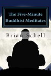 The Five-Minute Buddhist Meditates: Getting Started in Meditation the Simple Way - Brian Schell