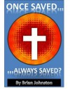 Once Saved...Always Saved? The Reality of Eternal Security (Search for Truth Series) - Brian Johnston, M.P. Jones