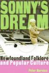 Sonny's Dream: Essays on Newfoundland Folklore and Popular Culture - Peter Narváez