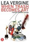 When Trash Becomes Art: Trash Rubbish Mongo - Lea Vergine