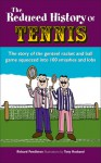 The Reduced History of Tennis: The Story of the Genteel Racket and Ball Game Squeezed into 100 Smashes and Lobs - Richard Pendleton, Tony Husband