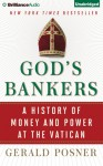 God's Bankers: A History of Money and Power at the Vatican - Gerald Posner, Tom Parks