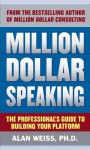 Million Dollar Speaking : The Professional's Guide to Building Your Platform - Alan Weiss