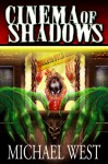 Cinema of Shadows - Michael West, Amanda DeBord, Matthew Perry