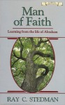 Man Of Faith: Learning From The Life Of Abraham (Authentic Christianity Books) - Ray C. Stedman