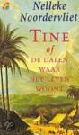 Tine: Of De dalen waar het leven woont - Nelleke Noordervliet