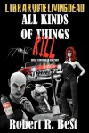 All Kinds of Things Kill - Robert R. Best