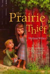 The Prairie Thief - Melissa Wiley, Erwin Madrid