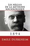 Les règles de la méthode sociologique (annoté) (French Edition) - Émile Durkheim