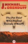 The Pot Thief Who Studied Georgia O'Keeffe (The Pot Thief Mysteries) - J. Michael Orenduff