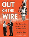 Out on the Wire: The Storytelling Secrets of the New Masters of Radio - Jessica Abel
