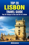 Top 20 Things to See and Do in Lisbon - Top 20 Lisbon Travel Guide (Europe Travel Series Book 48) - Atsons, Lisbon, Portugal, Travel, Lisbon Travel Guide
