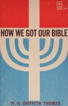 How We Got Our Bible: And Why We Believe It is God's Word (The Moody Colportage Library) - W. H. Griffith Thomas