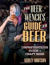 The Beer Wench's Guide to Beer: An Unpretentious Guide to Craft Beer by Ashley V. Routson (2015-06-01) - Ashley V. Routson