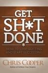 Get Sh*t Done: How to Stop Quitting and Start Succeeding - Chris Cooper