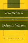 Zero Meridian: Poems: Winner of the New Criterion Poetry Prize - Deborah Warren