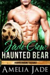 Jade Crew: Haunted Bear (A BBW Paranormal Shape Shifter Romance) (Ridgeback Bears Book 2) - Amelia Jade