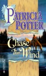 Chase the Wind - Patricia Potter