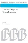 The Next Steps In Central America: Papers Presented At A Conference Held In Washington D. C., June 19 21, 1990, Sponsored By The Brookings Institution And The Instituto Centroamericano De Administración De Empresas - Bruce L.R. Smith