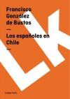 Los Espanoles En Chile - Francisco Gonzalez De Bustos