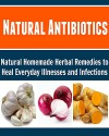 Natural Antibiotics: Natural Homemade Herbal Remedies to Heal Everyday Illnesses and Infections: (Natural Antibiotics, Natural Remedies, Herbs, Herbal Remedies, Natural Medicine, Healing) - Maria Johnson