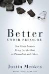Better Under Pressure - Justin Menkes