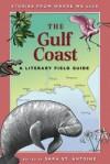 The Gulf Coast: A Literary Field Guide - Sara St. Antoine, Trudy Nicholson, Sara St. Antoine