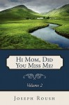 Hi Mom, Did You Miss Me?, Vol 2 - Joseph Roush