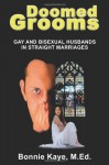 Doomed Grooms: Gay and Bisexual Husbands in Straight Marriages - Bonnie Kaye