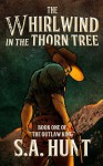 The Whirlwind in the Thorn Tree - S.A. Hunt