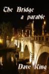 The Bridge: a parable - Dave King