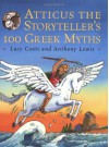 Atticus the Storyteller's 100 Greek Myths - Lucy Coats