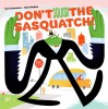 Don't Squish the Sasquatch! - Kent Redeker, Bob Staake