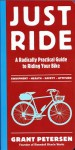 Just Ride: A Radically Practical Guide to Riding Your Bike - Grant Petersen