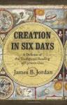 Creation in Six Days: A Defense of the Traditional Reading of Genesis One - James B. Jordan