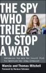 The Spy Who Tried to Stop a War: Katharine Gun and the Secret Plot to Sanction the Iraq Invasion - Marcia Mitchell, Thomas Mitchell