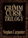 The Grimm Curse Trilogy - Stephen Carpenter