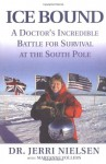 Ice Bound: A Doctor's Incredible Battle for Survival at the South Pole - Jerri Nielsen, Maryanne Vollers
